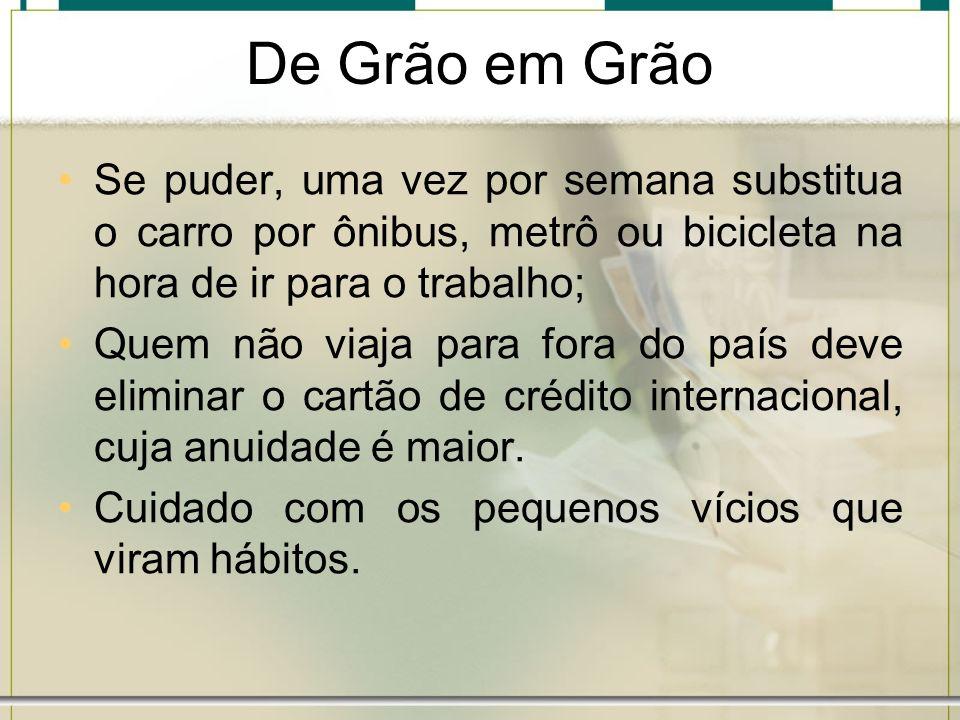 De Grão em Grão Se puder, uma vez por semana substitua o carro por ônibus, metrô ou bicicleta na hora de ir para o trabalho;