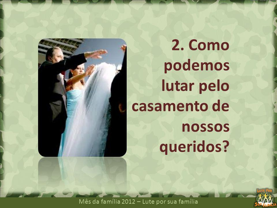 2. Como podemos lutar pelo casamento de nossos queridos