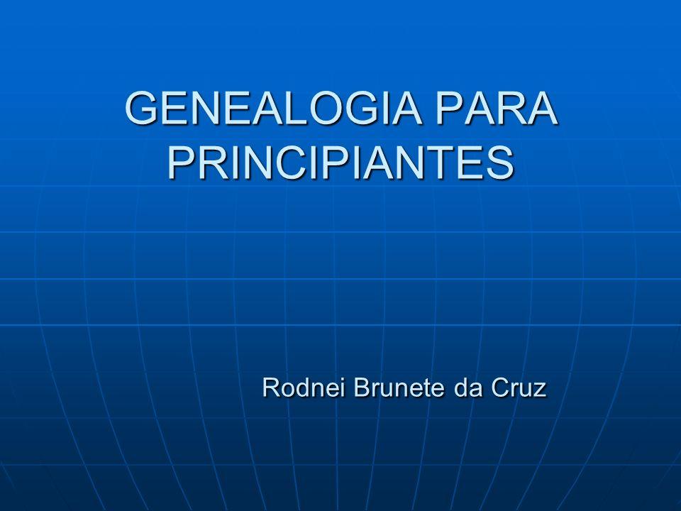 GENEALOGIA PARA PRINCIPIANTES Rodnei Brunete da Cruz