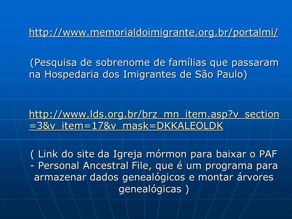 http://www.memorialdoimigrante.org.br/portalmi/ (Pesquisa de sobrenome de famílias que passaram na Hospedaria dos Imigrantes de São Paulo)