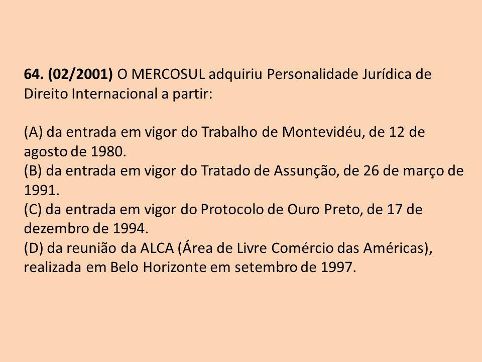 64. (02/2001) O MERCOSUL adquiriu Personalidade Jurídica de Direito Internacional a partir: