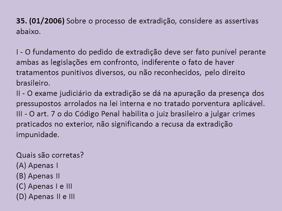 35. (01/2006) Sobre o processo de extradição, considere as assertivas abaixo.