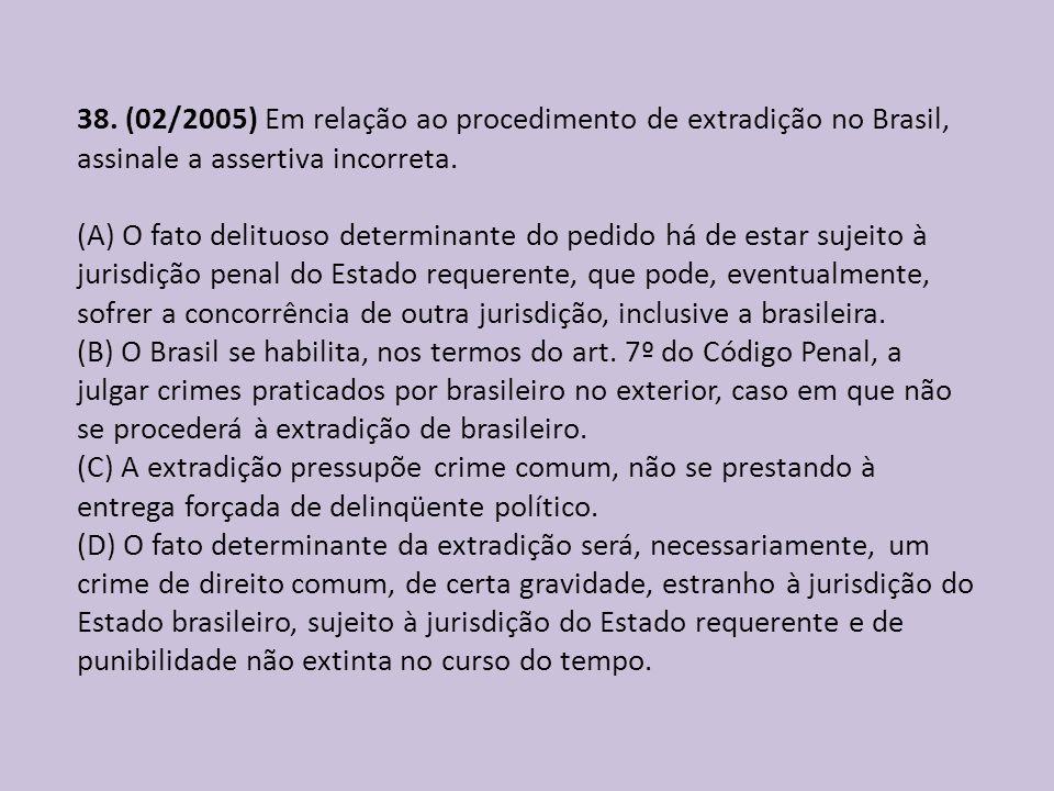 38. (02/2005) Em relação ao procedimento de extradição no Brasil, assinale a assertiva incorreta.