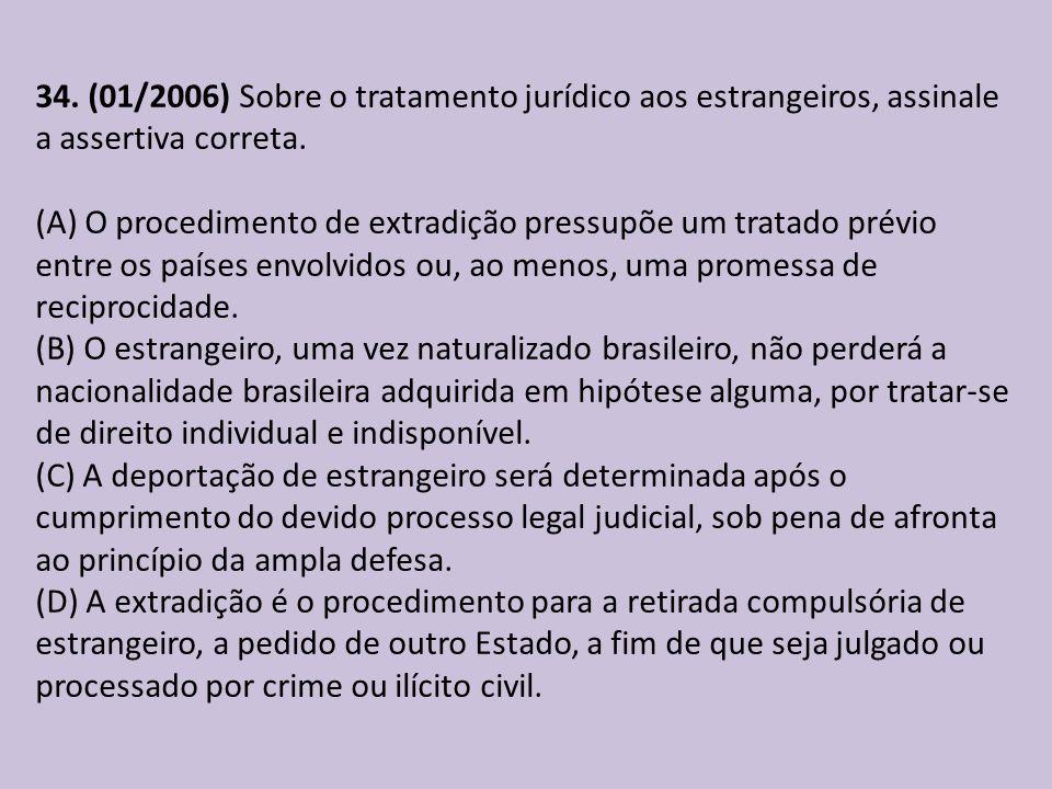 34. (01/2006) Sobre o tratamento jurídico aos estrangeiros, assinale a assertiva correta.