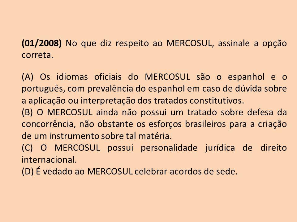 (01/2008) No que diz respeito ao MERCOSUL, assinale a opção correta.