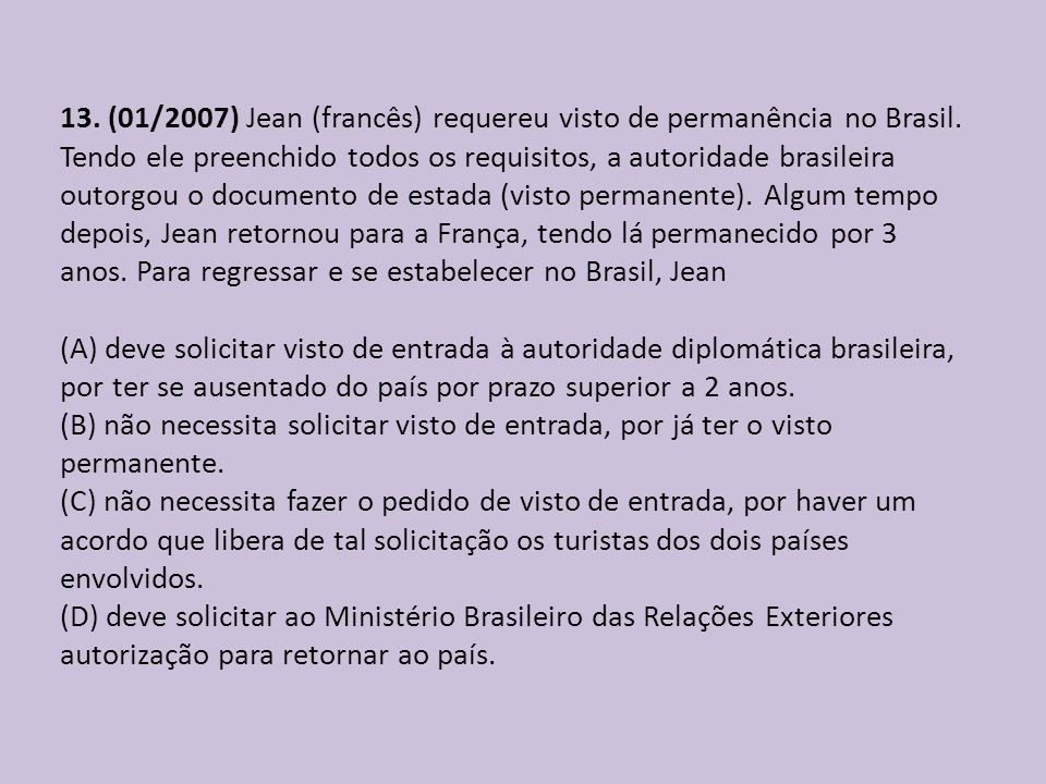 13. (01/2007) Jean (francês) requereu visto de permanência no Brasil