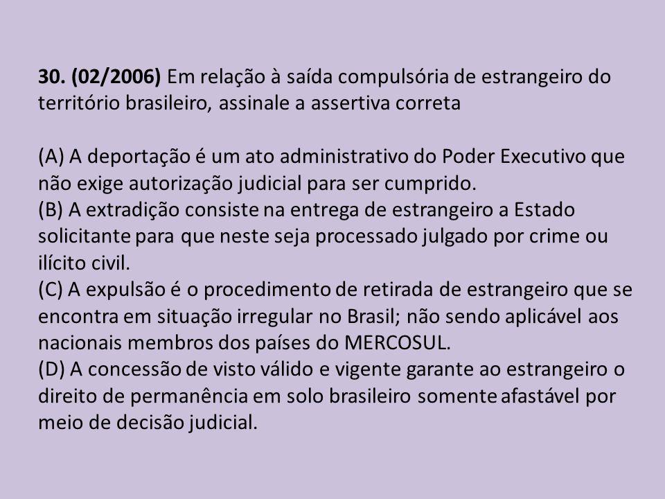30. (02/2006) Em relação à saída compulsória de estrangeiro do território brasileiro, assinale a assertiva correta