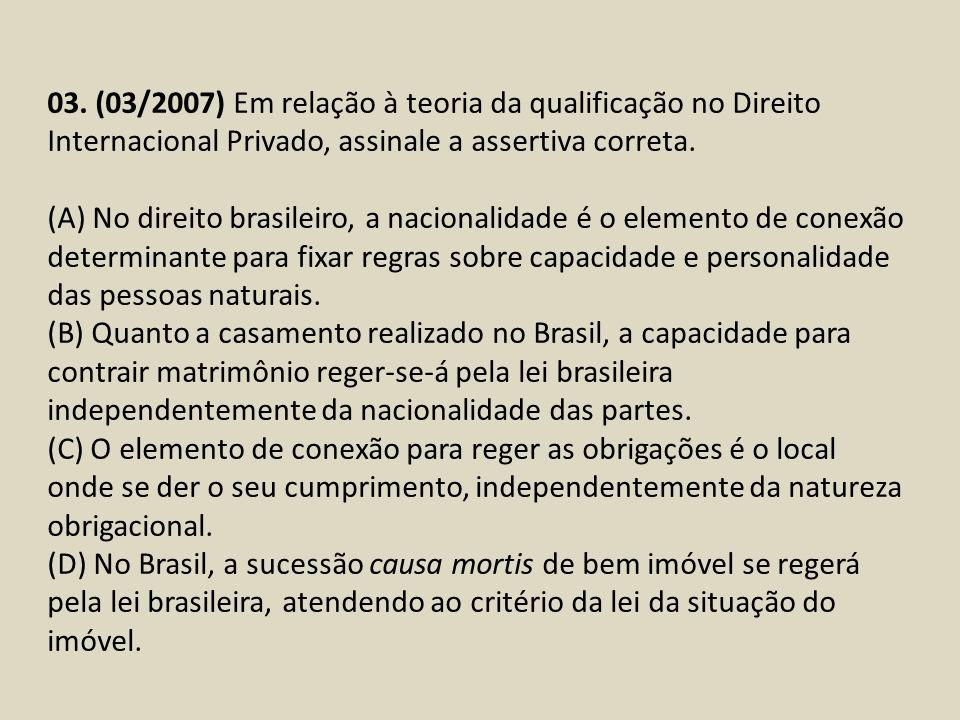 03. (03/2007) Em relação à teoria da qualificação no Direito Internacional Privado, assinale a assertiva correta.