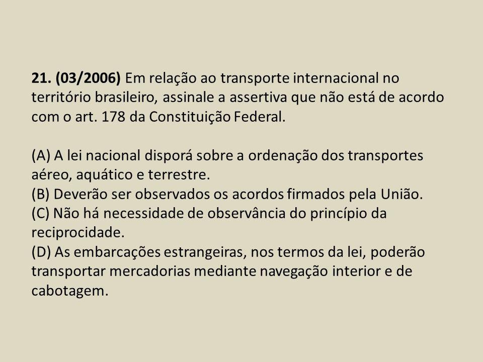21. (03/2006) Em relação ao transporte internacional no território brasileiro, assinale a assertiva que não está de acordo com o art. 178 da Constituição Federal.
