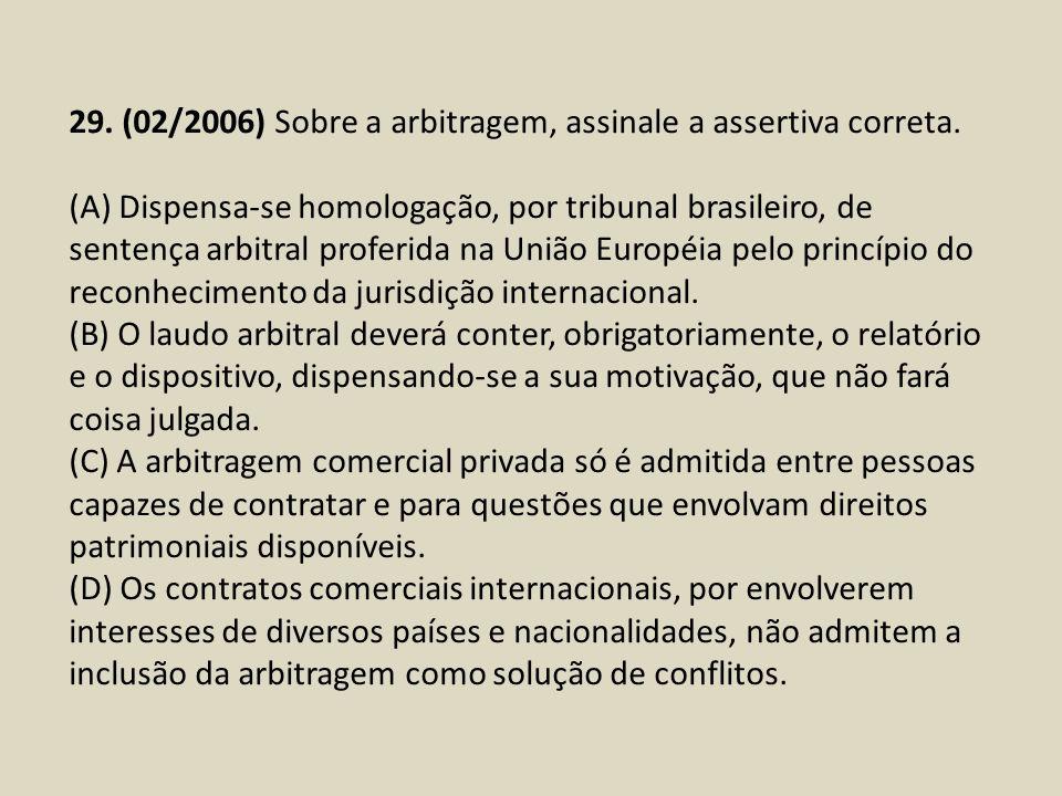 29. (02/2006) Sobre a arbitragem, assinale a assertiva correta.