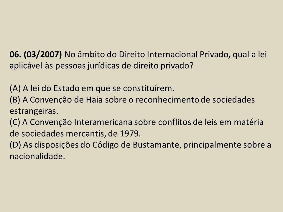 06. (03/2007) No âmbito do Direito Internacional Privado, qual a lei aplicável às pessoas jurídicas de direito privado