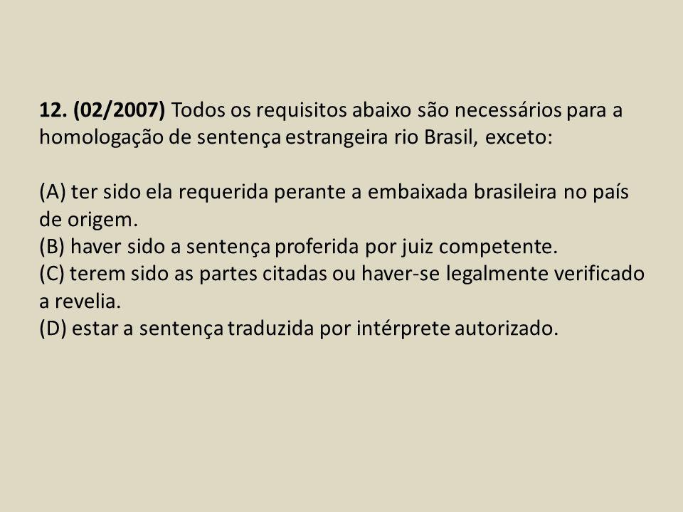 12. (02/2007) Todos os requisitos abaixo são necessários para a homologação de sentença estrangeira rio Brasil, exceto: