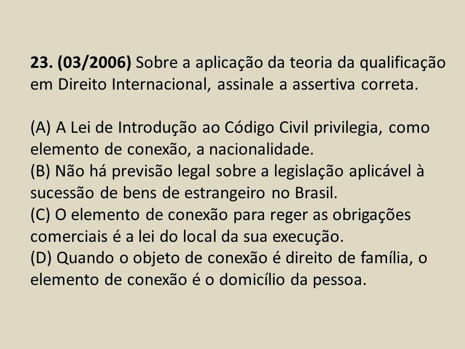 23. (03/2006) Sobre a aplicação da teoria da qualificação em Direito Internacional, assinale a assertiva correta.