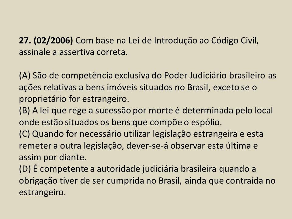 27. (02/2006) Com base na Lei de Introdução ao Código Civil, assinale a assertiva correta.