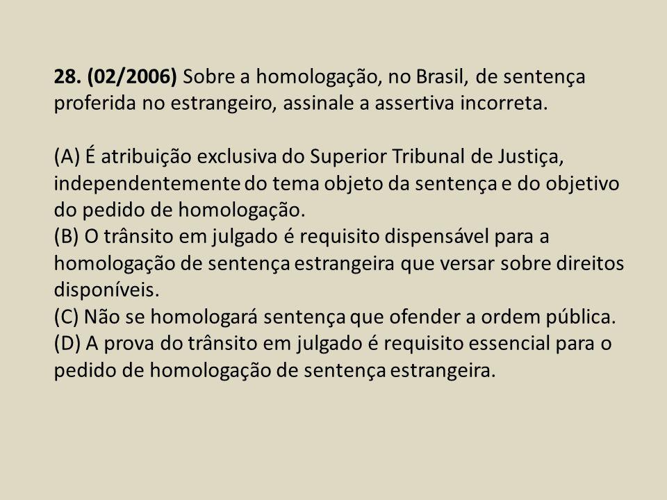28. (02/2006) Sobre a homologação, no Brasil, de sentença proferida no estrangeiro, assinale a assertiva incorreta.