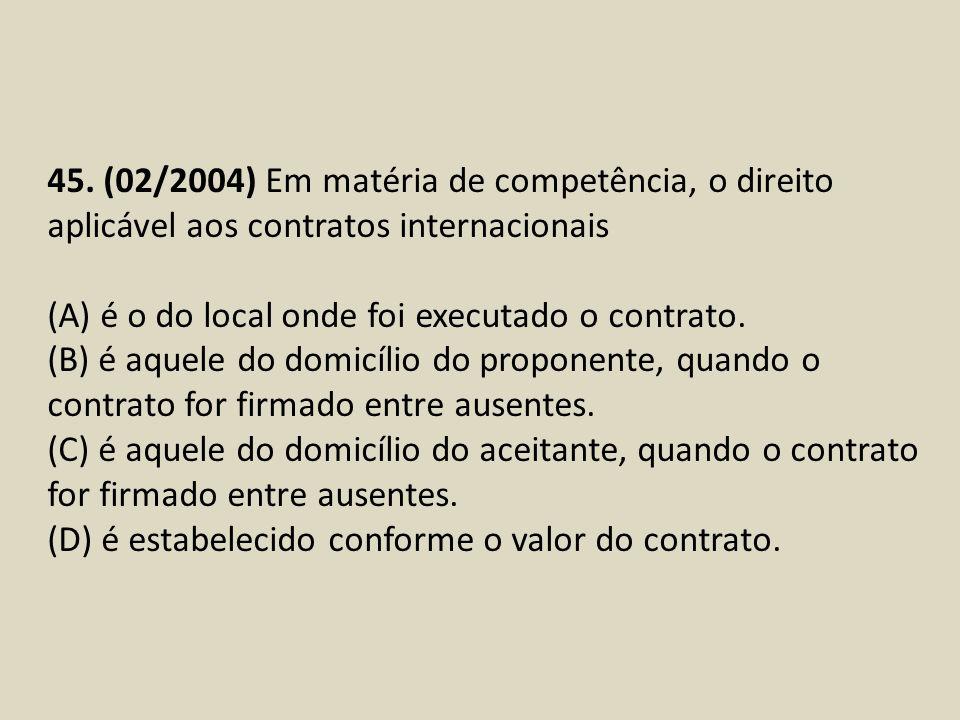 45. (02/2004) Em matéria de competência, o direito aplicável aos contratos internacionais