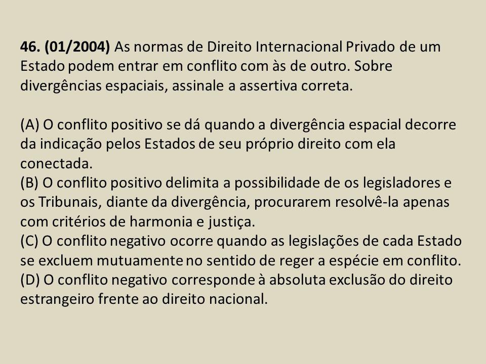 46. (01/2004) As normas de Direito Internacional Privado de um Estado podem entrar em conflito com às de outro. Sobre divergências espaciais, assinale a assertiva correta.