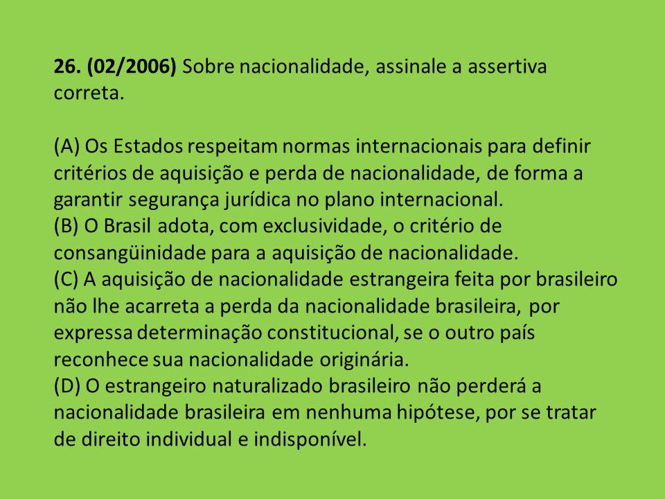 26. (02/2006) Sobre nacionalidade, assinale a assertiva correta.