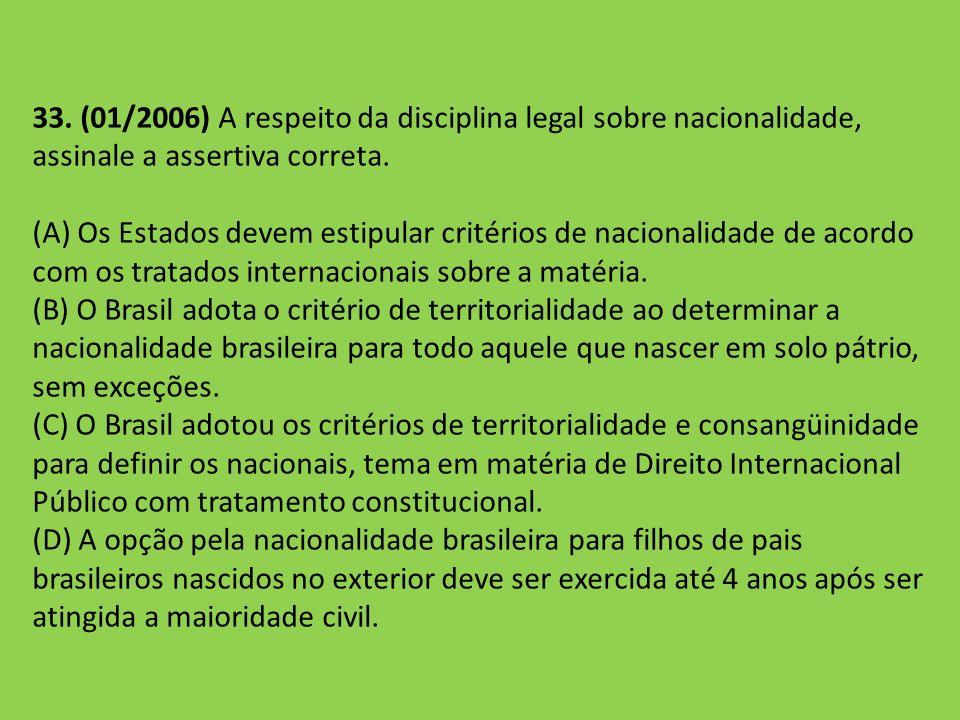 33. (01/2006) A respeito da disciplina legal sobre nacionalidade, assinale a assertiva correta.