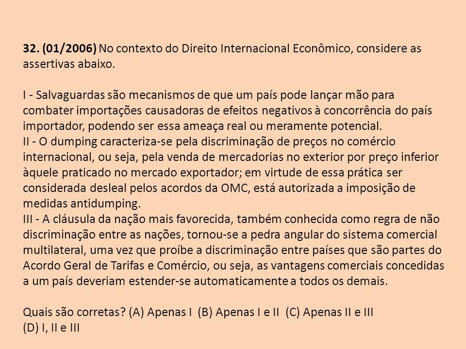 32. (01/2006) No contexto do Direito Internacional Econômico, considere as assertivas abaixo.
