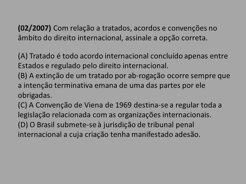 (02/2007) Com relação a tratados, acordos e convenções no âmbito do direito internacional, assinale a opção correta.