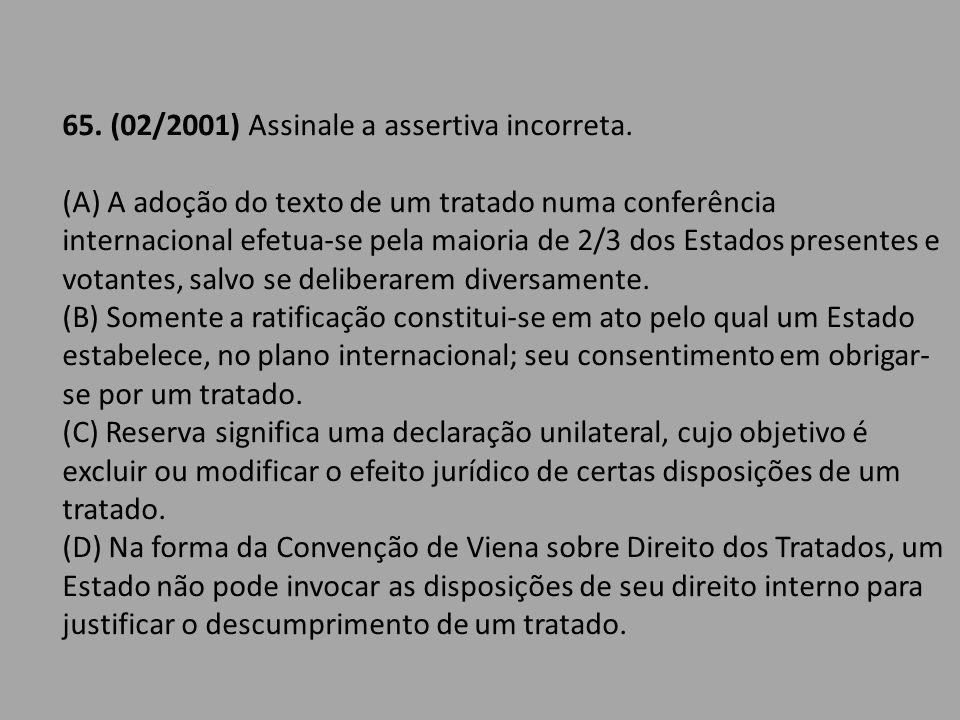 65. (02/2001) Assinale a assertiva incorreta.