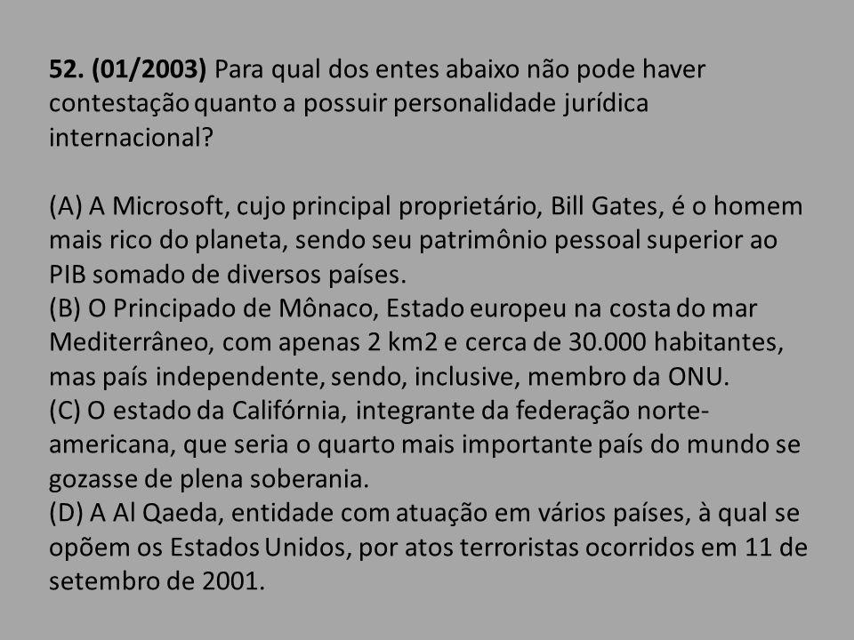 52. (01/2003) Para qual dos entes abaixo não pode haver contestação quanto a possuir personalidade jurídica internacional
