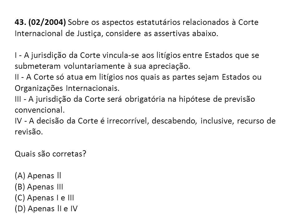 43. (02/2004) Sobre os aspectos estatutários relacionados à Corte Internacional de Justiça, considere as assertivas abaixo.