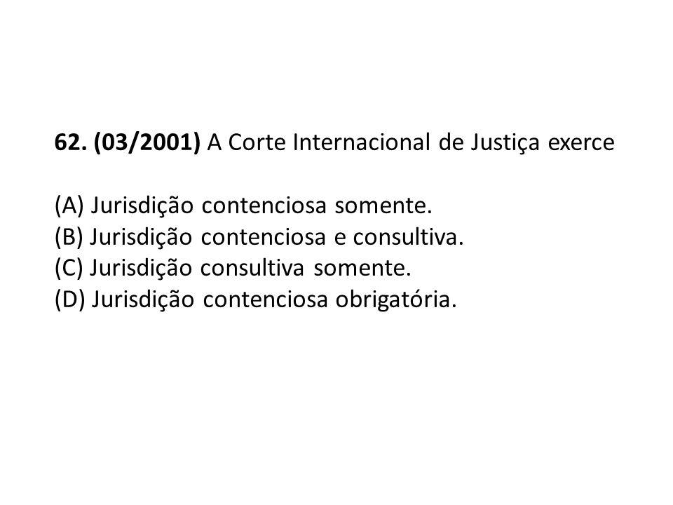 62. (03/2001) A Corte Internacional de Justiça exerce