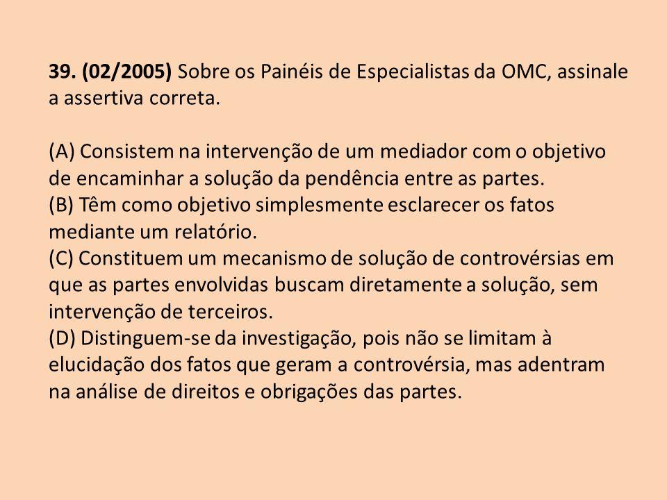 39. (02/2005) Sobre os Painéis de Especialistas da OMC, assinale a assertiva correta.