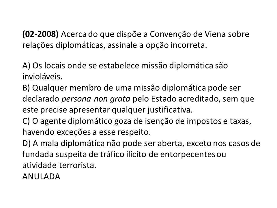 (02-2008) Acerca do que dispõe a Convenção de Viena sobre relações diplomáticas, assinale a opção incorreta.