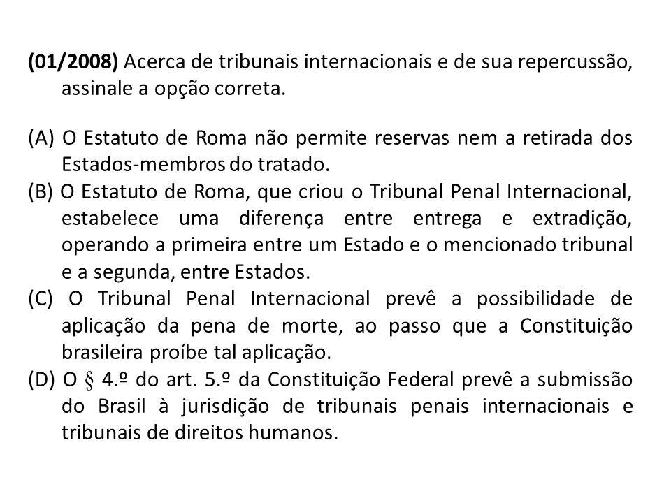 (01/2008) Acerca de tribunais internacionais e de sua repercussão, assinale a opção correta.