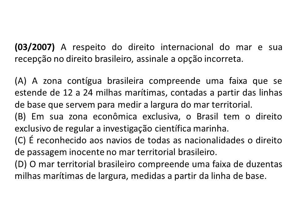 (03/2007) A respeito do direito internacional do mar e sua recepção no direito brasileiro, assinale a opção incorreta.