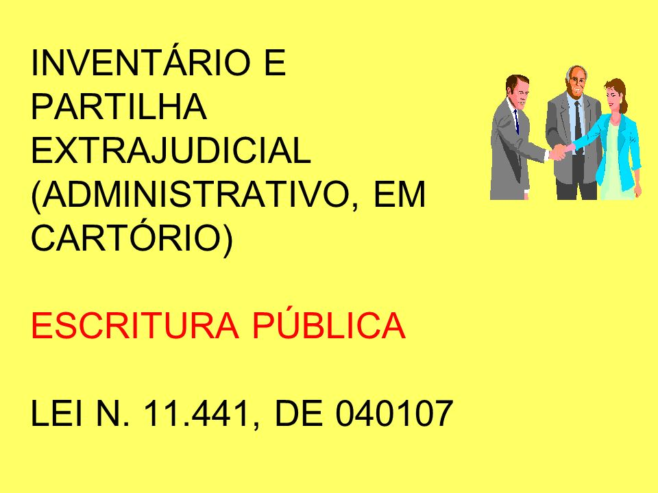 INVENTÁRIO E PARTILHA EXTRAJUDICIAL (ADMINISTRATIVO, EM CARTÓRIO) ESCRITURA PÚBLICA LEI N.