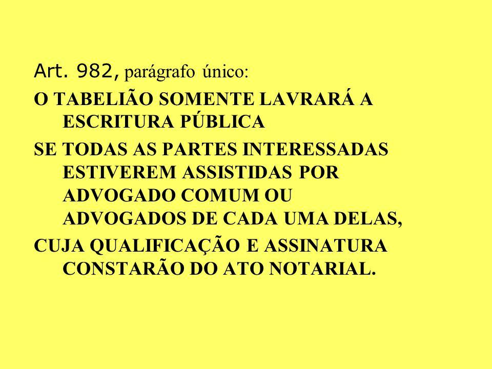 Art. 982, parágrafo único: O TABELIÃO SOMENTE LAVRARÁ A ESCRITURA PÚBLICA.