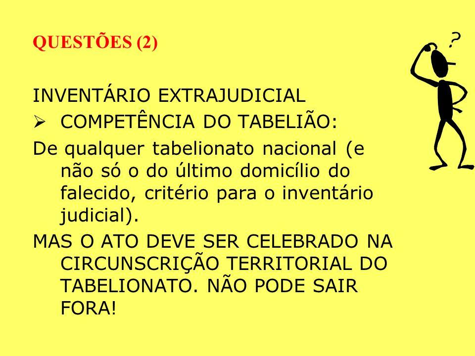 QUESTÕES (2) INVENTÁRIO EXTRAJUDICIAL. COMPETÊNCIA DO TABELIÃO:
