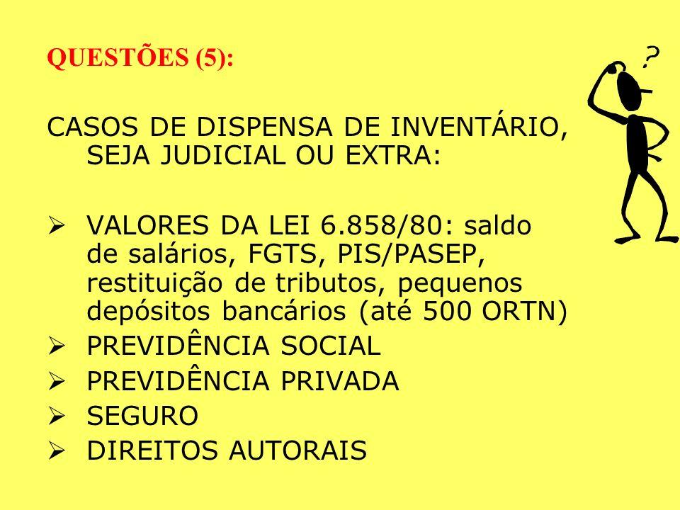 QUESTÕES (5): CASOS DE DISPENSA DE INVENTÁRIO, SEJA JUDICIAL OU EXTRA: