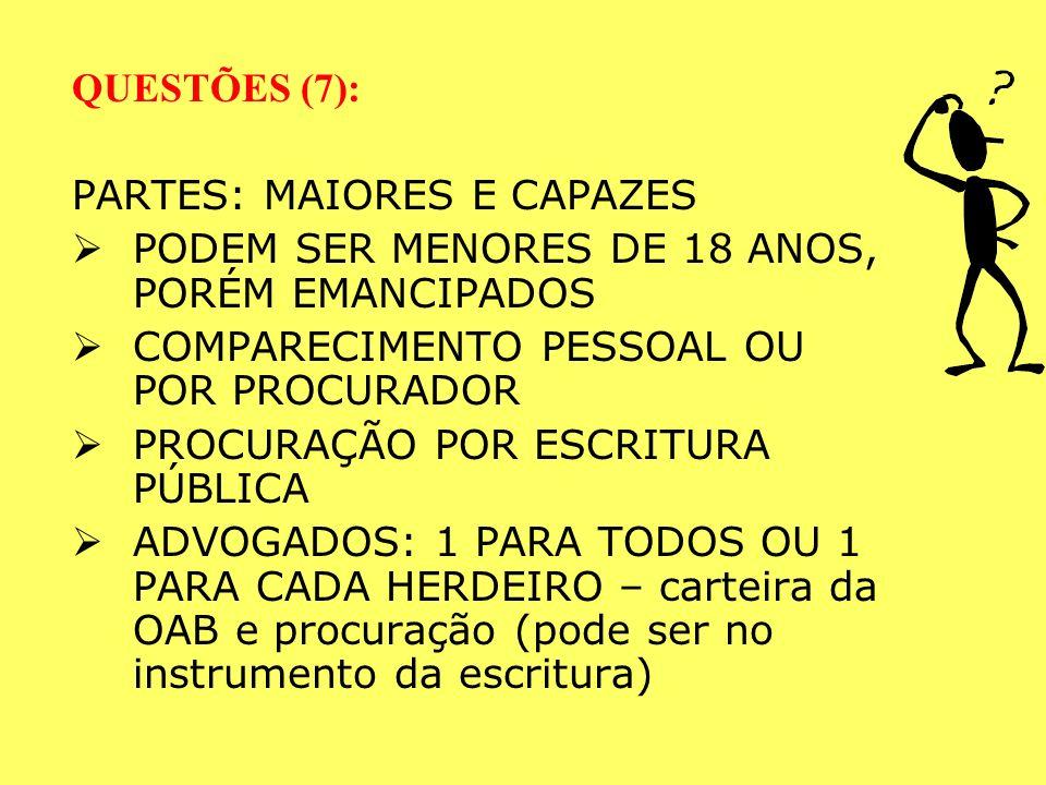 QUESTÕES (7): PARTES: MAIORES E CAPAZES. PODEM SER MENORES DE 18 ANOS, PORÉM EMANCIPADOS. COMPARECIMENTO PESSOAL OU POR PROCURADOR.