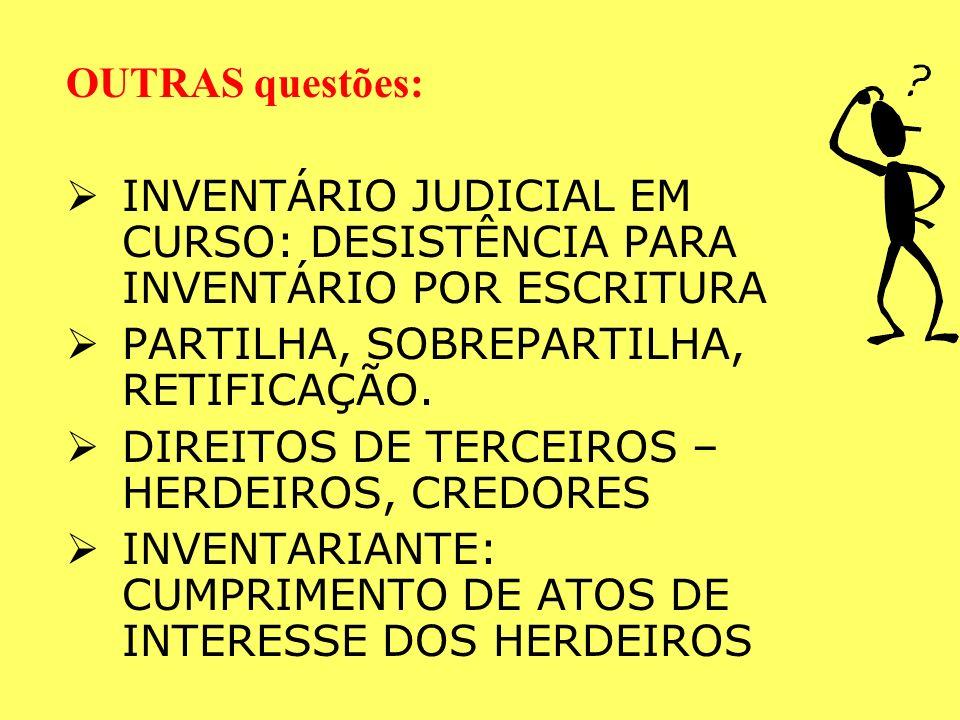 OUTRAS questões: INVENTÁRIO JUDICIAL EM CURSO: DESISTÊNCIA PARA INVENTÁRIO POR ESCRITURA. PARTILHA, SOBREPARTILHA, RETIFICAÇÃO.