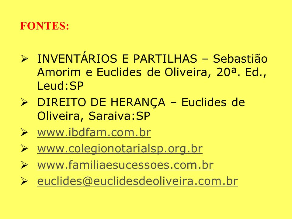 FONTES: INVENTÁRIOS E PARTILHAS – Sebastião Amorim e Euclides de Oliveira, 20ª. Ed., Leud:SP. DIREITO DE HERANÇA – Euclides de Oliveira, Saraiva:SP.