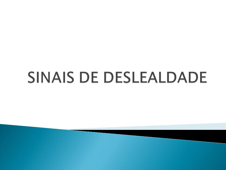 SINAIS DE DESLEALDADE