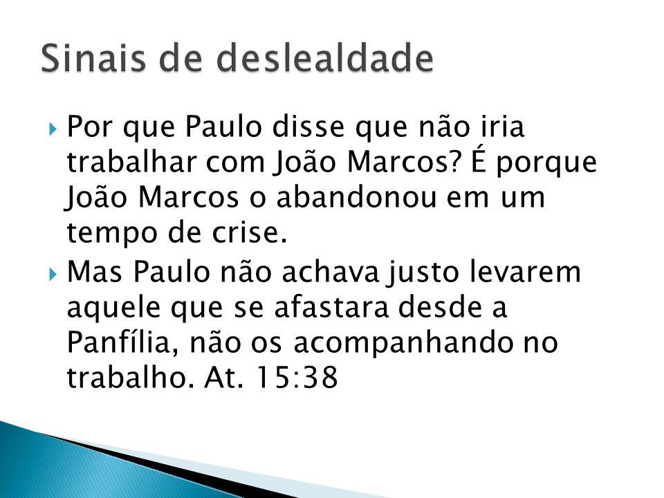 Sinais de deslealdade Por que Paulo disse que não iria trabalhar com João Marcos É porque João Marcos o abandonou em um tempo de crise.