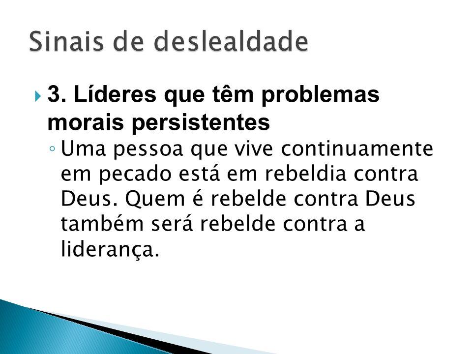 Sinais de deslealdade 3. Líderes que têm problemas morais persistentes