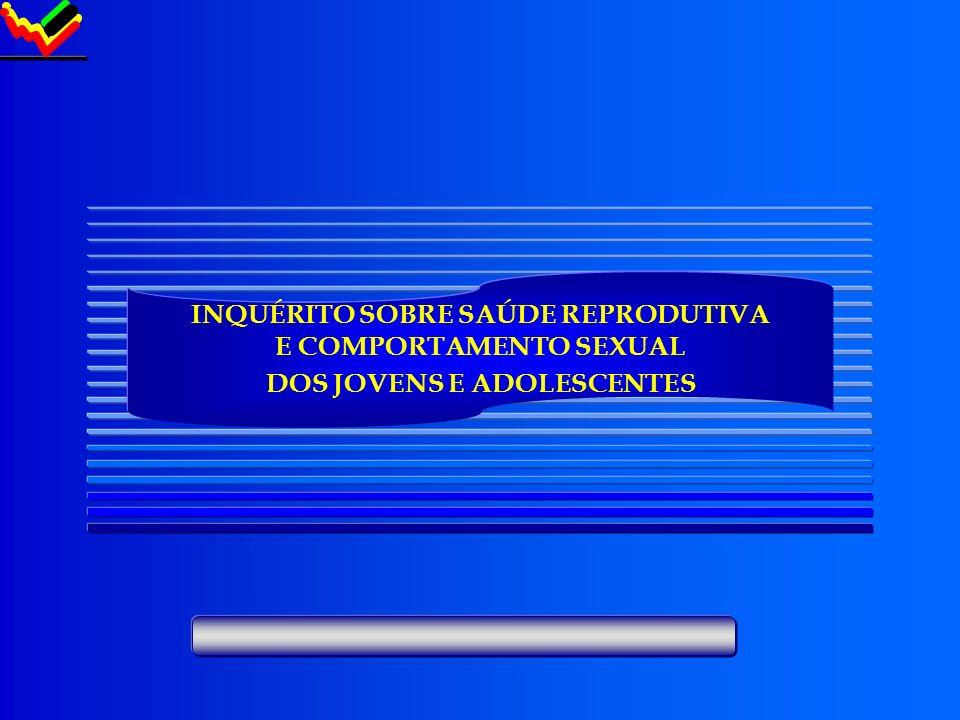 INQUÉRITO SOBRE SAÚDE REPRODUTIVA E COMPORTAMENTO SEXUAL