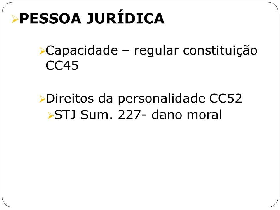 PESSOA JURÍDICA Capacidade – regular constituição CC45