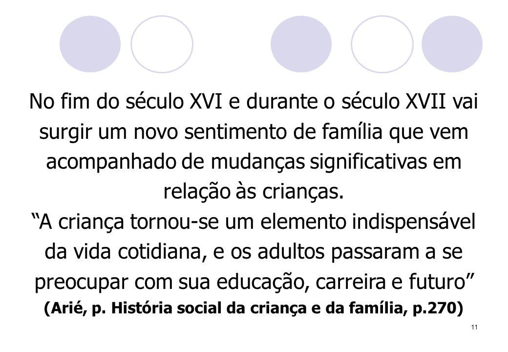 (Arié, p. História social da criança e da família, p.270)