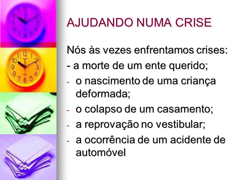 AJUDANDO NUMA CRISE Nós às vezes enfrentamos crises: