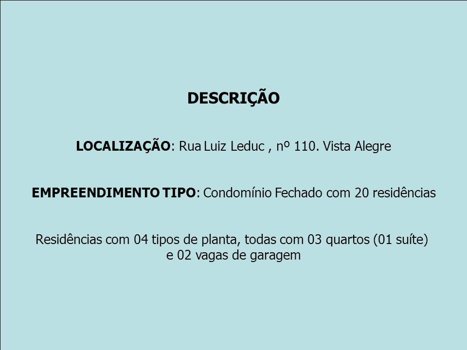 DESCRIÇÃO LOCALIZAÇÃO: Rua Luiz Leduc , nº 110. Vista Alegre