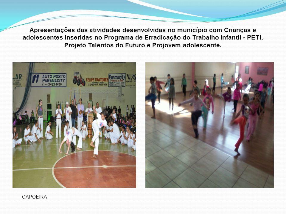 Apresentações das atividades desenvolvidas no município com Crianças e adolescentes inseridas no Programa de Erradicação do Trabalho Infantil - PETI, Projeto Talentos do Futuro e Projovem adolescente.