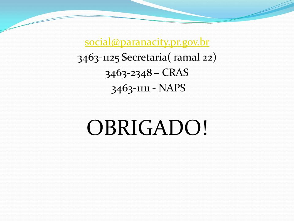 OBRIGADO! social@paranacity.pr.gov.br 3463-1125 Secretaria( ramal 22)
